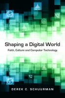 Shaping a digital world [electronic resource] : faith, culture and computer technology