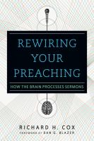 Rewiring your preaching : how the brain processes sermons