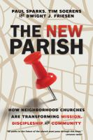 The new parish : how neighborhood churches are transforming mission, discipleship and community