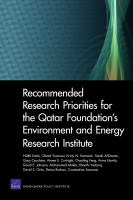 Recommended research priorities for the Qatar Foundation's Environment and Energy Research Institute / Nidhi Kalra ... [et al.] [electronic resource].