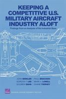 Keeping a competitive U.S. military aircraft industry aloft [electronic resource] : findings from an analysis of the industrial base