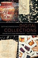 Getting started with digital collections : scaling to fit your organization /