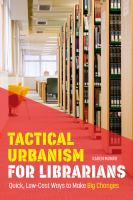 Tactical urbanism for librarians : quick, low-cost ways to make big changes /