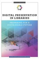 Digital preservation in libraries : preparing for a sustainable future /