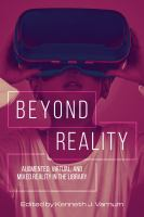 Beyond reality : augmented, virtual, and mixed reality in the library /