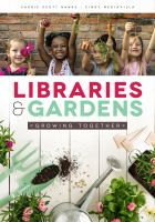 Libraries & gardens : growing together /