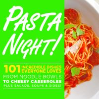 Pasta night! : 101 flavor-packed weeknight dishes from noodle bowls to cheesy casseroles plus salads, soups & sides!.