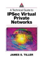 Technical Guide to IPSec Virtual Private Networks [electronic resource]