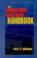 The Communications Facility Design Handbook [electronic resource]