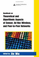Handbook on Theoretical and Algorithmic Aspects of Sensor, Ad Hoc Wireless, and Peer-to-Peer Networks [electronic resource]