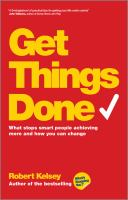 Get things done : what stops smart people achieving more and how you can change