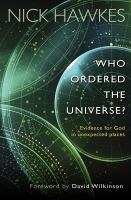 Who ordered this universe? : evidence for God in unexpected places