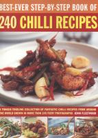 Best-ever step-by-step book of 240 chilli recipes : a tongue-tingling collection of fantastic chilli recipes from around the world shown in more than 245 fiery photographs