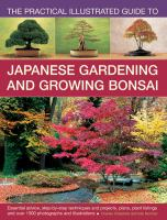 The practical illustrated guide to Japanese gardening and growing bonsai : essential advice, step-by-step techniques and projects, plant listings and over 1500 photographs and illustrations