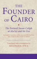 The founder of Cairo : the Fatimid Imam-Caliph al-Muʻizz and his era : an English translation of the text on al-Muʻizz from Idrīs ʻImād al-Dīn's ʻUyūn al-akhbār