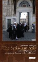 The Syria-Iran Axis : cultural diplomacy and international relations in the Middle East