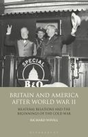 Britain and America after World War II : bilateral relations and the beginnings of the Cold War