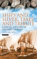 Ships and silver, taxes and tribute : a fiscal history of archaic Athens