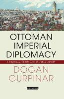 Ottoman imperial diplomacy : a political, social and cultural history