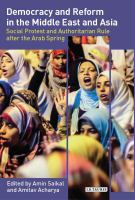 Democracy and reform in the Middle East and Asia [electronic resource] : social protest and authoritarian rule after the Arab Spring