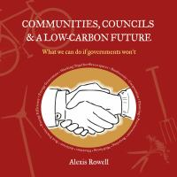 Communities, councils & a low-carbon future : what we can do if governments won't