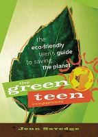 The green teen : the eco-friendly teen's guide to saving the planet