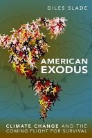 American exodus [electronic resource] : climate change and the coming flight for survival