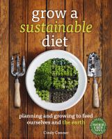 Grow a sustainable diet : planning and growing to feed ourselves and the earth