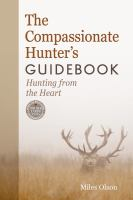 The compassionate hunter's guidebook [electronic resource] : hunting from the heart