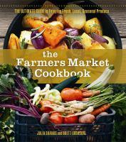 The farmers market cookbook : the ultimate guide to enjoying fresh, local, seasonal produce