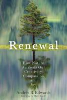Title: Renewal : how nature awakens our creativity, compassion, and joy Author:Edwards, Andr?s R