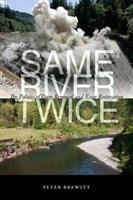 Same river twice : the politics of dam removal and river restoration /