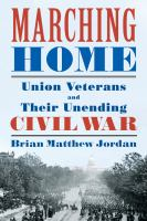 Marching home : Union veterans and their unending Civil War