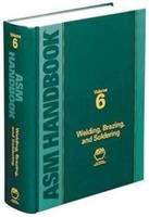 ASM Handbook, Volume 6: Vol. 6 [electronic resource] Welding, Brazing, and Soldering.