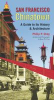 San Francisco Chinatown :a guide to its history and architecture /Philip P. Choy ; architectural photographs by Brian W. Choy.