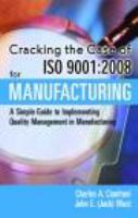 Cracking the case of ISO 9001:2008 for manufacturing [electronic resource] : a simple guide to implementing quality management in manufacturing
