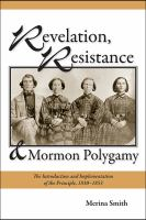 Revelation, resistance, and Mormon polygamy [electronic resource] : the introduction and implementation of the principle, 1830-1853