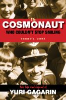 The cosmonaut who couldn't stop smiling : the life and legend of Yuri Gagarin