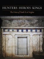 Hunters, heroes, kings : the frieze of tomb II at Vergina