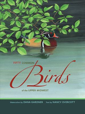 Book cover for Fifty common birds of the upper Midwest [electronic resource] / watercolors by Dana Gardner ; text by Nancy Overcott