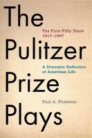 The Pulitzer Prize plays : the first fifty years, 1917-1967 : a dramatic reflection of American life