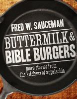 Buttermilk & Bible burgers : more stories from the kitchens of Appalachia