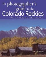 The Photographer's Guide to the Colorado Rockies
