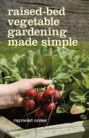 Raised-bed vegetable gardening made simple : the three-module home vegetable garden