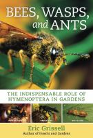 Bees, wasps, and ants : the indispensable role of Hymenoptera in gardens