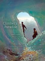 Climber's paradise : making Canada's mountain parks, 1906-1974