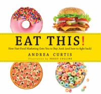 Eat This!: How Fast-food Marketing Gets You to Buy Junk (and How to Fight Back)