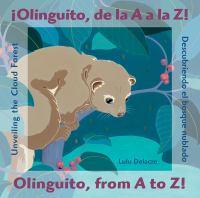 ŁOlinguito, de la A a la Z!: descubriendo el bosque nublado = Olinguito, from A to Z! : unveiling the cloud forest