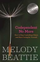 Codependent No More: How To Stop Controlling Others