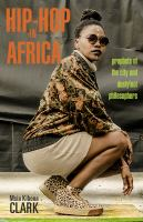Hip-hop in Africa : prophets of the city and dustyfoot philosophers /